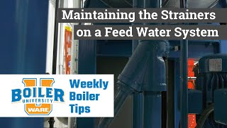 Maintaining the Strainers on a Feed Water System - Weekly Boiler Tips