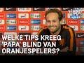 Welke tips kreeg 'papa' Blind van Oranjespelers? | ORANJE