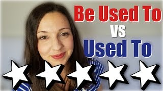 USED TO Vs BE USED TO: What's The Difference?