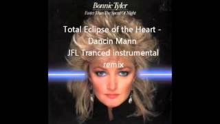 Bonnie Tyler - Total Eclipse of the Heart ( Dancin Mann Tranced Instrumental Remix