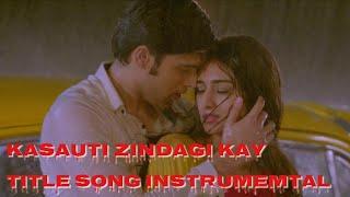 Kasauti Zindagi Kay 2 Title Song Instrumental Chahat Ke Safar Mein Instrumental