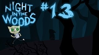 Night in the Woods | #13: WOW OK I AM WORST FRIEND