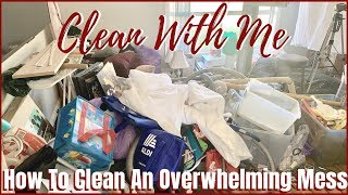 EXTREME CLEAN WITH ME | How To Clean & Declutter An Overwhelming Mess