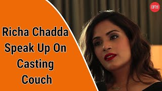 Richa Chadda Speak Up On Casting Couch | IFH