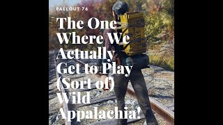 Fallout 76 - The One We Actually Get to Play (Sort Of) Wild Appalachia!
