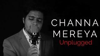 Channa Mereya - Unplugged Version | Arijit Singh | Ae Dil Hai Mushkil | Siddharth Slathia (Cover)