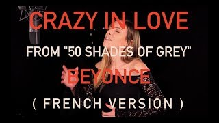 Франция, CRAZY IN LOVE ( FROM 50 SHADES OF GREY ) BEYONCE ( FRENCH VERSION / SARA'H COVER )