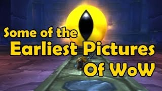 Some of the Earliest Pictures Of WoW - WCmini Facts