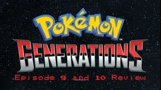 Pokemon Generations Episode 9 and 10 Review *SPOILER ALERT!*