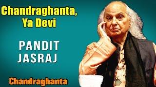 Chandraghanta, Ya Devi Pandit Jasraj
