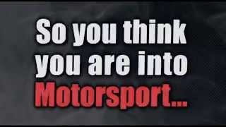 So you think you are into Motorsport...