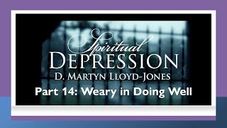Spiritual Depression Pt.14: Growing Weary in Doing Well