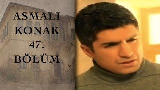 ASMALI KONAK 47. Bölüm