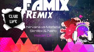 Gambar cover Nirvana vs Monsta & Skrillex & Nero - Holdin' On (DJ Famix Remix)