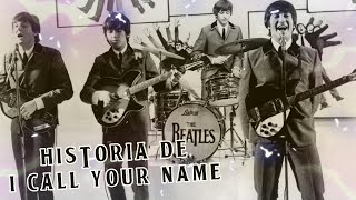 HISTORIA DE I CALL YOUR NAME | WE ARE THE BEATLES