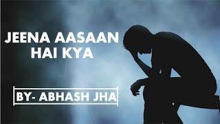 JEENA AASAAN HAI KYA? | Sad emotional poetry   - YouTube