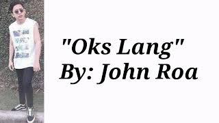 """Oks Lang"" Lyrics- John Roa"