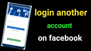 How to login another  Facebook account, multiple id login  Facebook