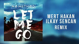 No Method - Let Me Go (Mert Hakan & Ilkay Sencan Remix)