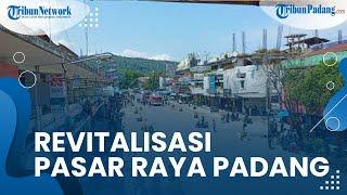 Realisasikan Pembangunan Pasar Raya Kota Padang Fase VII, Pemerintah Gelontorkan Dana Rp 200 miliar