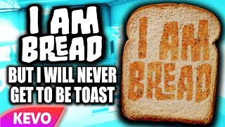 I AM BREAD but I will never get to be toast