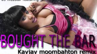 DJ Webstar ft. Nikki Minaj- Bought The Bar (Kayjay moombahton remix) FREE DOWNLOAD!