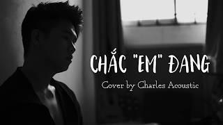 TRANG ft. Tiên Tiên x CHẮC ANH ĐANG | Cover by Charles Acoustic (With Rap)