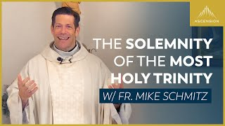 The Solemnity of the Most Holy Trinity – Mass with Fr. Mike Schmitz
