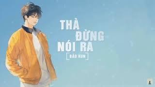 Thà Đừng Nói Ra   Bảo Kun | MV Lyrics HD