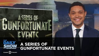A Series of Gunfortunate Events | The Daily Show