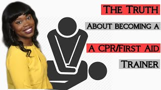 The TRUTH About Becoming a CPR/First Aid Trainer   REQUESTED VIDEO