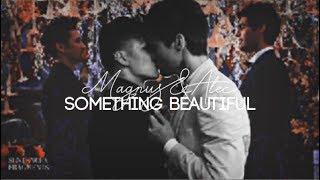 Magnus & Alec - Something Beautiful