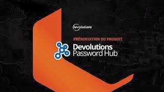 Devolutions Password Hub - Gestionnaire de mots de passe infonuagique pour les équipes