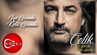 Çelik - İyi Günde Kötü Günde (Official Audio)