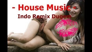 Indo Remix Dugem - House Musik Nonstop
