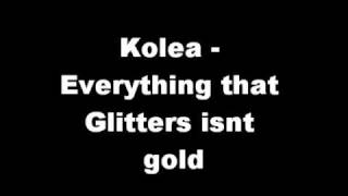 Kolea - Everything that Glitters isnt Gold