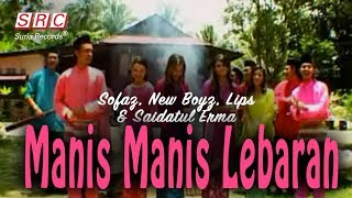 Gambar cover Sofaz, New Boyz, Lips & Saidatul Erma - Manis Manis Lebaran (Official Music Video - HD)