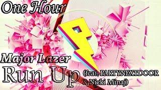 Major Lazer   Run Up (ft. PARTYNEXTDOOR & Nicki Minaj) (One Hour LOOP)