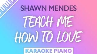 Shawn Mendes - Teach Me How To Love (Karaoke Piano)