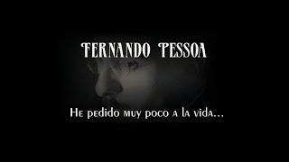 Fernando Pessoa - He Pedido Muy Poco A La Vida