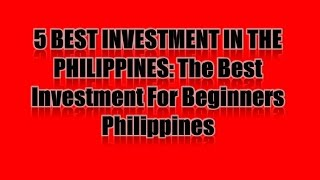 5 BEST INVESTMENT IN THE PHILIPPINES: The Best Investment For Beginners Philippines
