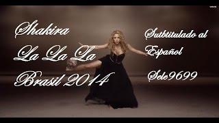 Shakira La La La Brasil 2014 Subtitulada Al Español
