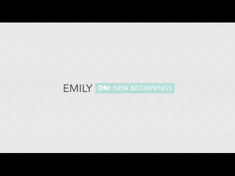 Meet Our Patients: Emily on New Beginnings
