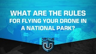 What Are the Rules for Flying Your Drone in a National Park?