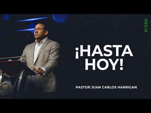 ¡HASTA HOY! | Pastor Juan Carlos Harrigan | 1596