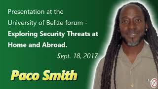 Presentation at the University of Belize Forum - Exploring Security Threats at Home and Abroad - by