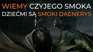 Wiemy czyjego smoka dziećmi są smoki Daenerys!