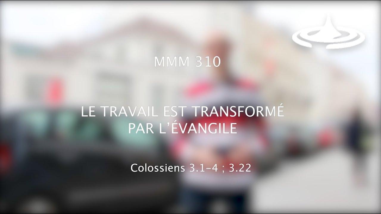 Le travail est transformé par l'Evangile (Col 3.1-4, 3.22)