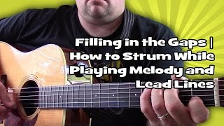 Filling in the Gaps | How to Strum While Playing Melody and Lead Lines
