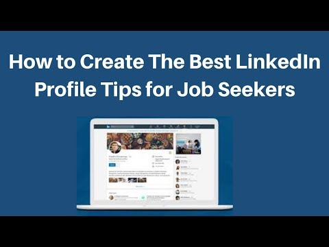 How to Create The Best LinkedIn Profile Tips for Job Seekers 2019
